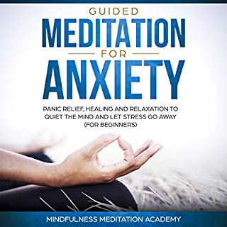 Guided Meditation for Anxiety, Panic Relief, Healing and Relaxation to Quiet the Mind and Let Stress Go Away cover art