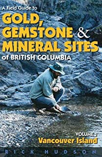 A Field Guide to Gold, Gemstone and Mineral Sites of British Columbia Vol. 1: Vancouver Island