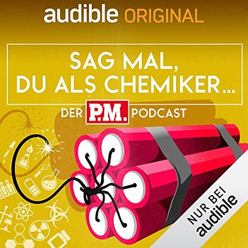 Sag mal, du als Chemiker. Der P.M.-Podcast (Original Podcast)