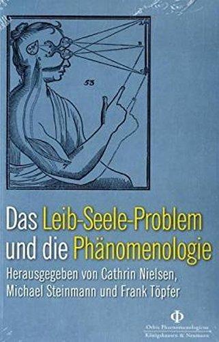 Das Leib-Seele-Problem und die Phänomenologie (Orbis phaenomenologicus, Perspektiven)
