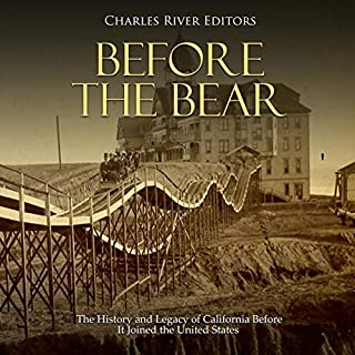 Before the Bear: The History and Legacy of California Before It Joined the United States cover art