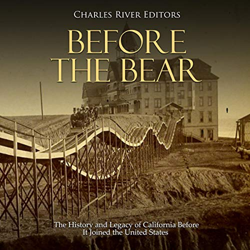 Before the Bear: The History and Legacy of California Before It Joined the United States audiobook cover art
