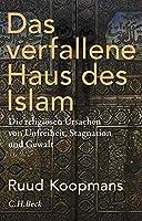 Das verfallene Haus des Islam: Die religioesen Ursachen von Unfreiheit, Stagnation und Gewalt