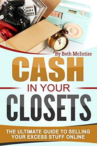 Book: The Ultimate Guide to Getting the Most Cash for Your Stuff - How to Easily Sell Your Stuff Online to Make Money and Get Rid of Things You Don't Need Anymore by Beth McIntire