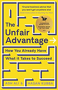 The Unfair Advantage: BUSINESS BOOK OF THE YEAR AWARD-WINNER: How You Already Have What It Takes to Succeed by [Ash Ali, Hasan Kubba]