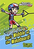 Don't Wobble on the Wakeboard! (Sports Illustrated Kids Victory School Superstars) (English Edition)