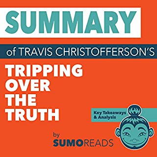 Summary of Travis Christofferson's Tripping Over the Truth: Key Takeaways & Analysis                   By:                                                                                                                                 Sumoreads                               Narrated by:                                                                                                                                 L.K. Negron                      Length: 36 mins     6 ratings     Overall 4.5
