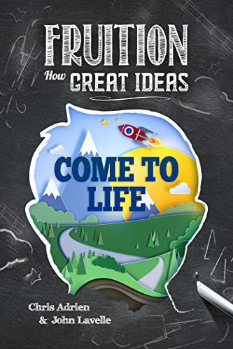 Fruition: How Great Ideas Come to Life (English Edition)