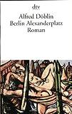 Berlin Alexanderplatz: Die Geschichte vom Franz Biberkopf. Roman