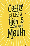Coffee is Like a High Five in Your Mouth: Blank Lined Journal Notebook (6 x 9) 120 Pages for Coffee Lover