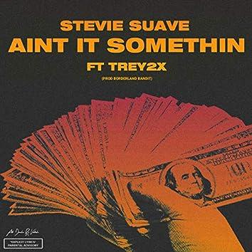 Ain't It Somethin' (feat. Trey2x)