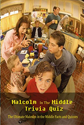 Malcolm In The Middle Trivia Quiz: The Ultimate Malcolm in the Middle Facts and Quizzes: Fun Facts and Quizzes about Malcolm in the Middle Book (English Edition)