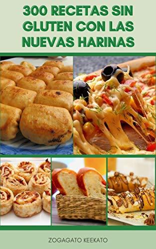 300 Recetas Sin Gluten Con Las Nuevas Harinas : El Gourmet Sin Gluten Cocina Alimentos Cómodos - Dieta Sin Gluten, Dieta Sin Caseína - Celiaquía Y Autismo - Desayuno, Ensaladas, Panes, Aperitivos