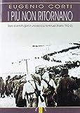 I più non ritornano. Diario di ventotto giorni in una sacca sul fronte russo (inverno 1942-43). Nuova ediz.