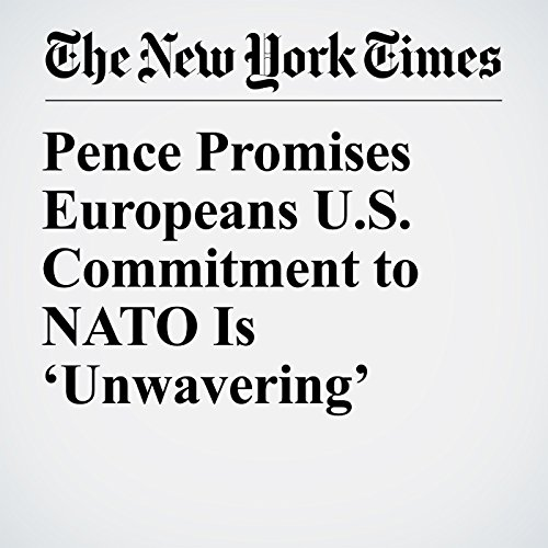 Pence Promises Europeans U.S. Commitment to NATO Is 'Unwavering' audiobook cover art