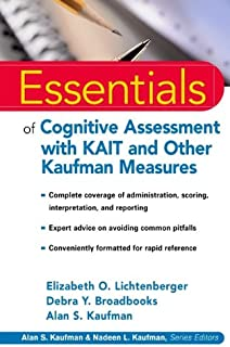 Essentials of Cognitive Assessment with KAIT and Other Kaufman Measures (Essentials of Psychological Assessment Book 18)