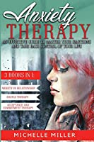 Anxiety Therapy: 3 BOOKS IN 1: Anxiety in Relationship, Couple Therapy and Acceptance and Commitment Therapy. The Perfect Guide to Master Your Emotions and Take Back Control of Your Life