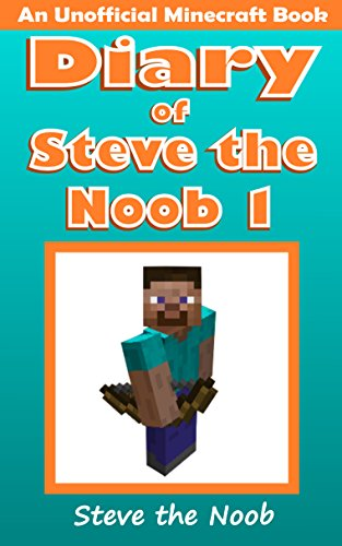 Diary of Steve the Noob 1 (An Unofficial Minecraft Book) (Minecraft Diary Steve the Noob Collection)