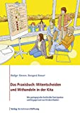 Das Praxisbuch: Mitentscheiden und Mithandeln in der Kita: Wie pädagogische Fachkräfte Partizipation und Engagement von Kindern fördern