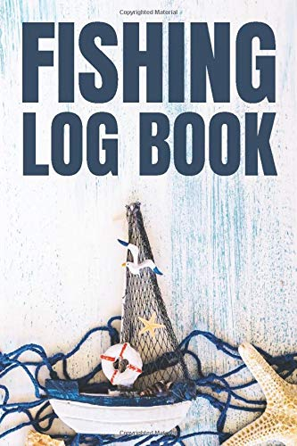 Fishing Log Book Boat, Lifebuoy, Blue Fish Net, Shells, Starfish | Notebook For The Serious Fisherman To Record Fishing Trip Experiences | Notebook For Fisherman, Fisherwoman |  An Angler's Journal
