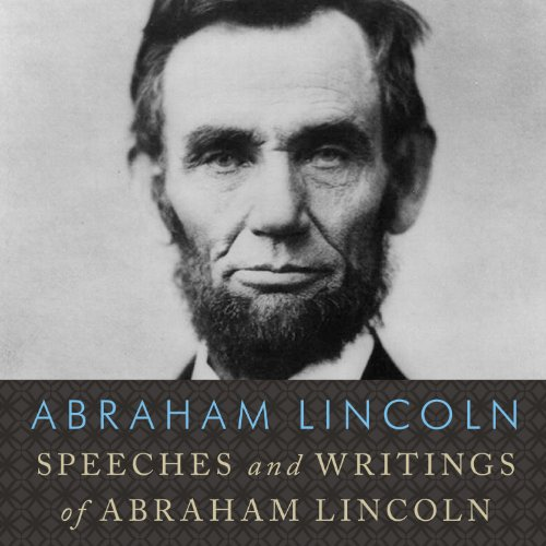Speeches and Writings of Abraham Lincoln audiobook cover art