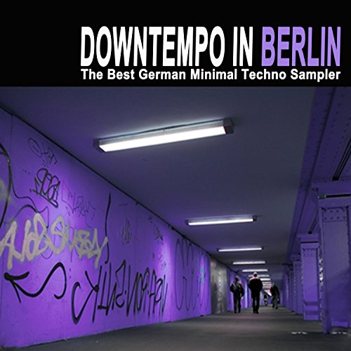 Downtempo in Berlin - The Best German Minimal Techno Sampler & DJ Mix