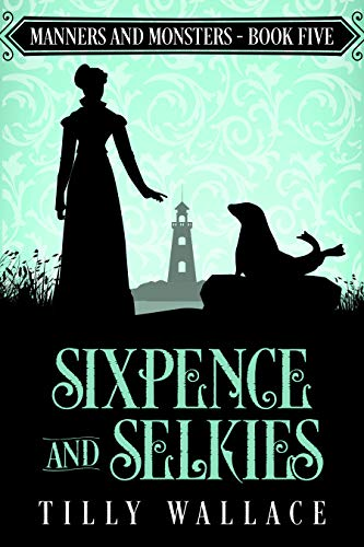 Sixpence and Selkies (Manners and Monsters Book 5) by [Tilly Wallace]