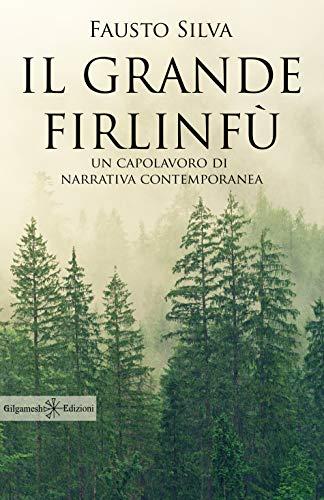 Il grande firlinfù: Uno dei più bei romanzi contemporanei in italiano (ANUNNAKI - Narrativa Vol. 18)