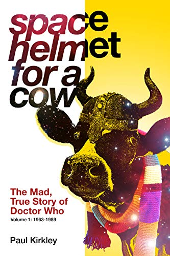 Space Helmet for a Cow: The Mad, True Story of Doctor Who (1963-1989) (English Edition)