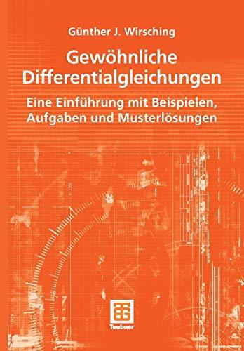 Gewöhnliche Differentialgleichungen: Eine Einführung mit Beispielen, Aufgaben und Musterlösungen (German Edition)