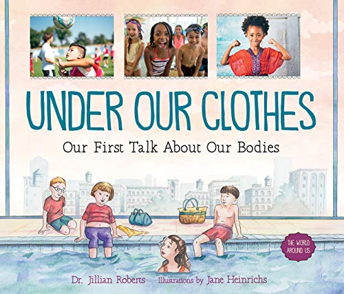 Under Our Clothes: Our First Talk About Our Bodies (World Around Us)