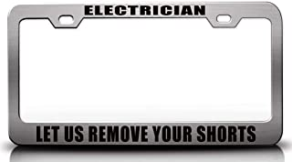Custom Brother - Electrician LET US Remove Your Shorts Steel Metal License Plate Frame Auto Tag Holder
