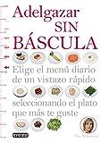 Adelgazar sin báscula: Elige el menú diario de un vistazo rápido...