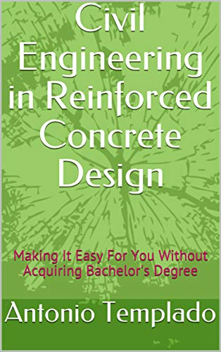 Civil Engineering in Reinforced Concrete Design: Making It Easy For You Without Acquiring Bachelor's Degree