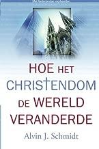 Hoe het christendom de wereld veranderde (Dutch Edition)