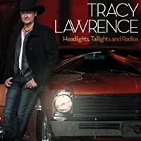 Headlights, Taillights And Radios by Tracy Lawrence (2013-08-19)
