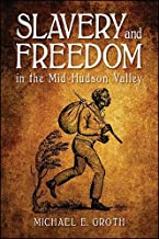 Slavery and Freedom in the Mid-Hudson Valley (SUNY series, An American Region: Studies in the Hudson Valley)