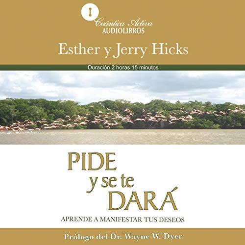 Pide y se te dará [Ask and It Is Given]     Aprende a manifestar tus deseos              By:                                                                                                                                 Esther Hicks,                                                                                        Jerry Hicks                               Narrated by:                                                                                                                                 Elisa Cano Larrañaga                      Length: 2 hrs and 6 mins     2 ratings     Overall 5.0