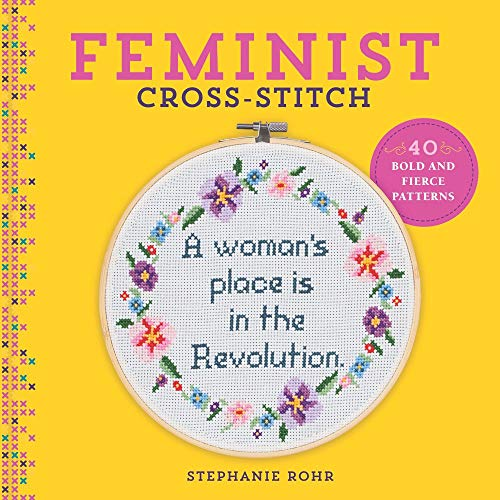 Compare Textbook Prices for Feminist Cross-Stitch: 40 Bold & Fierce Patterns Illustrated Edition ISBN 9781454710806 by Rohr, Stephanie