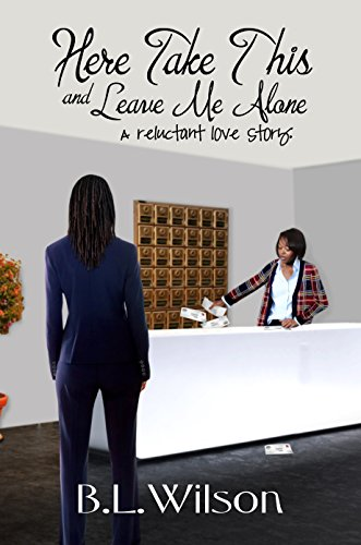 Book: Here Take This and Leave Me Alone - A reluctant love story (Summer Reads Book 2) by B.L. Wilson