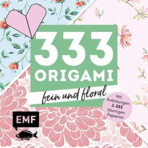 333 Origami – fein und floral: Mit Anleitungen und 333 blumigen Papieren