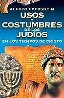 Usos y costumbres de los judíos en los tiempos de cristo/ The Life and Times of Jesus the Messiah
