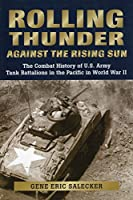 Rolling Thunder Against the Rising Sun: The Combat History of U.S. Army Tank Battalions in the Pacific in World War II (Stackpole Military History Series)