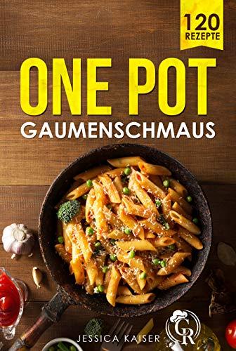 One Pot Gaumenschmaus: 120 leckere Rezepte aus einem Topf. Eine kulinarische Weltreise mit diesem One Pot Kochbuch. Vegane & vegetarische Gerichte, Low Carb, Soulfood, Suppen und Pasta Rezepte.