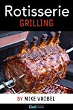 Rotisserie Grilling: 50 Recipes For Your Grill's Rotisserie (How To Rotisserie Grill) (English Edition)