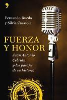 Fuerza y honor : Juan Antonio Cebrián y los pasajes de su historia