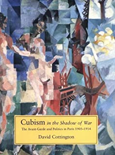 Cubism in the Shadow of War: The Avant-Garde and Politics in Paris, 1905-1914