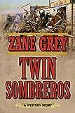 Twin Sombreros: A Western Story - Zane Grey