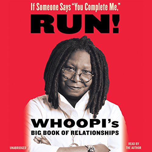 If Someone Says ''You Complete Me,'' Run!     Whoopi's Big Book of Relationships              By:                                                                                                                                 Whoopi Goldberg                               Narrated by:                                                                                                                                 Whoopi Goldberg                      Length: 4 hrs and 8 mins     7 ratings     Overall 4.4