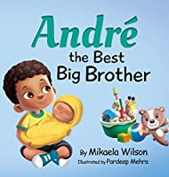 Andre The Best Big Brother: For Kids Ages 2-8 To Help Prepare a Soon-To-Be Older Sibling For a New Baby (Live, Laugh, Grow)